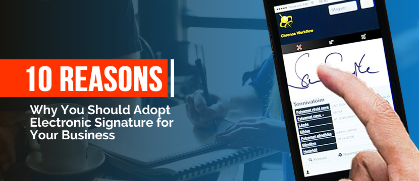 10 Reasons Why You Should Adopt Electronic Signature for Your Business