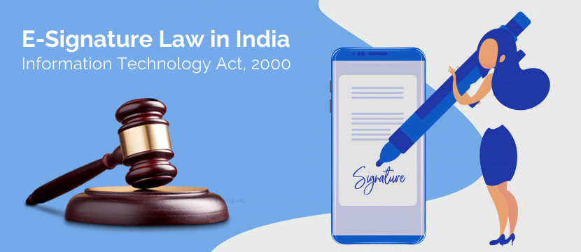 E-Signature Law in India – Information Technology Act, 2000