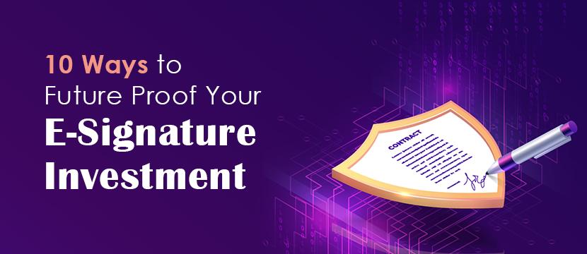 Top 10 Ways to Future Proof Your Esignature Investment