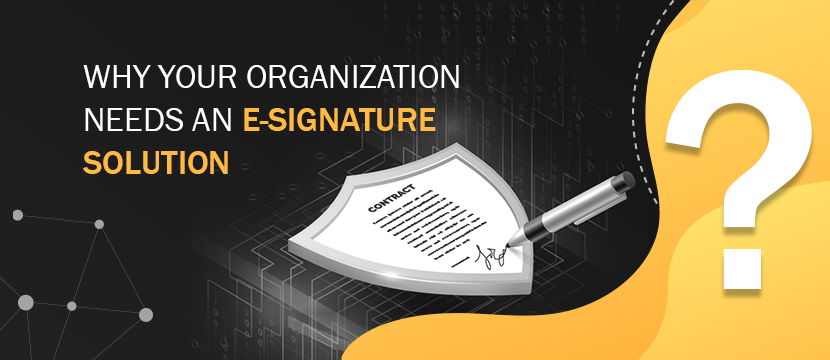 Why Your Organization Needs an E-Signature Solution?