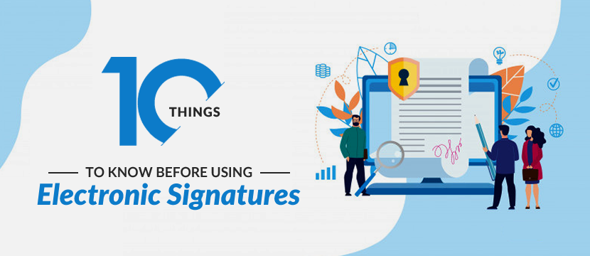10 Things To Know Before Using Electronic Signatures