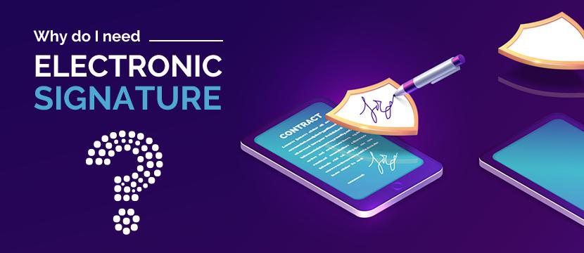 Why do I Need Electronic Signature?