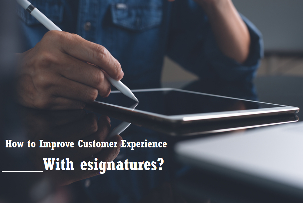 How to Improve Customer Experience with Esignatures
