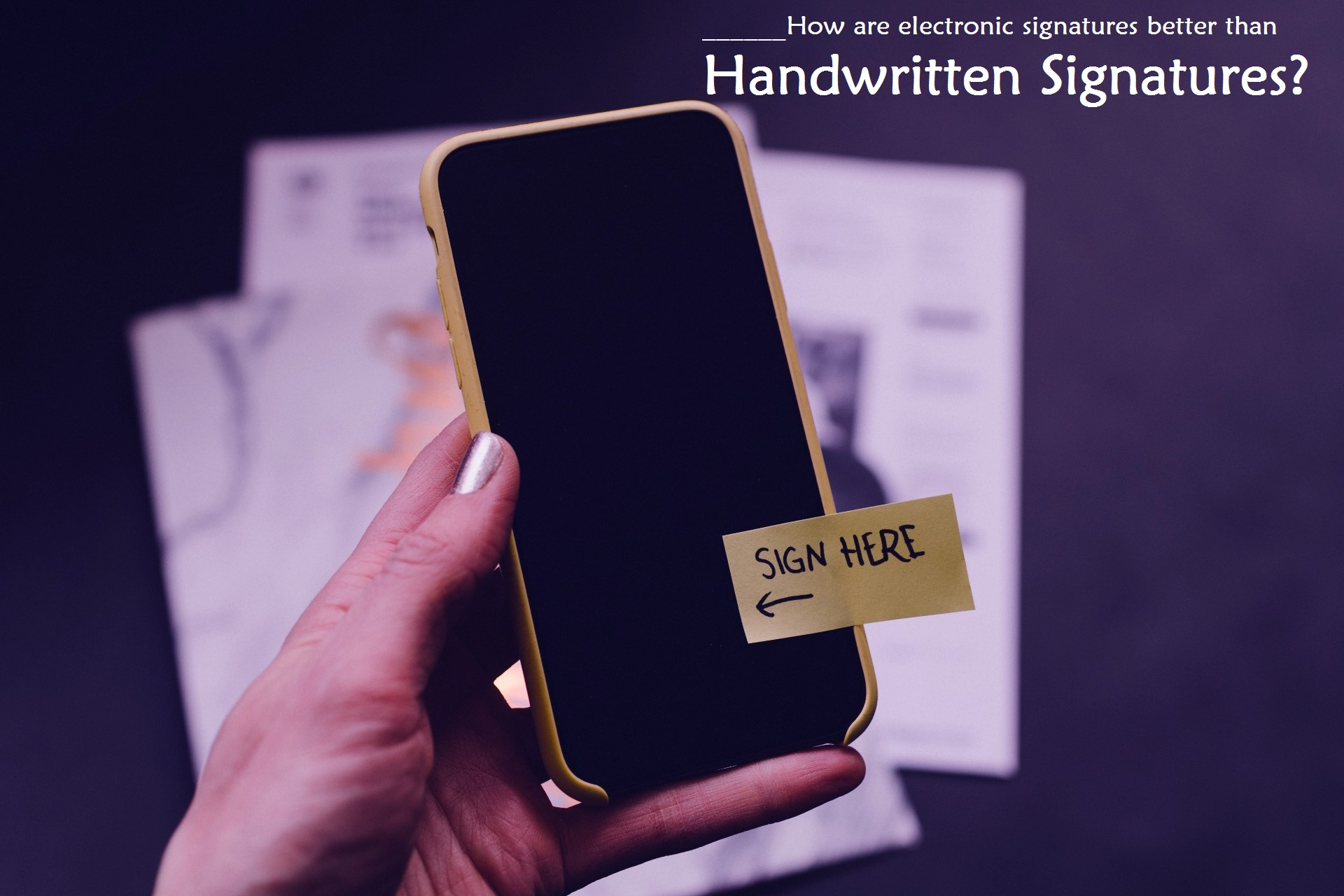 How are electronic signatures better than handwritten signatures?
