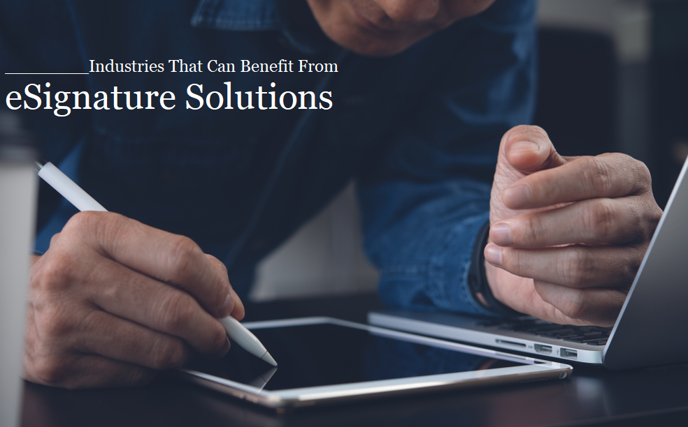 Industries That Can Benefit From eSignature Solutions