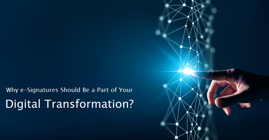 Why e-Signatures Should Be a Part of Your Digital Transformation