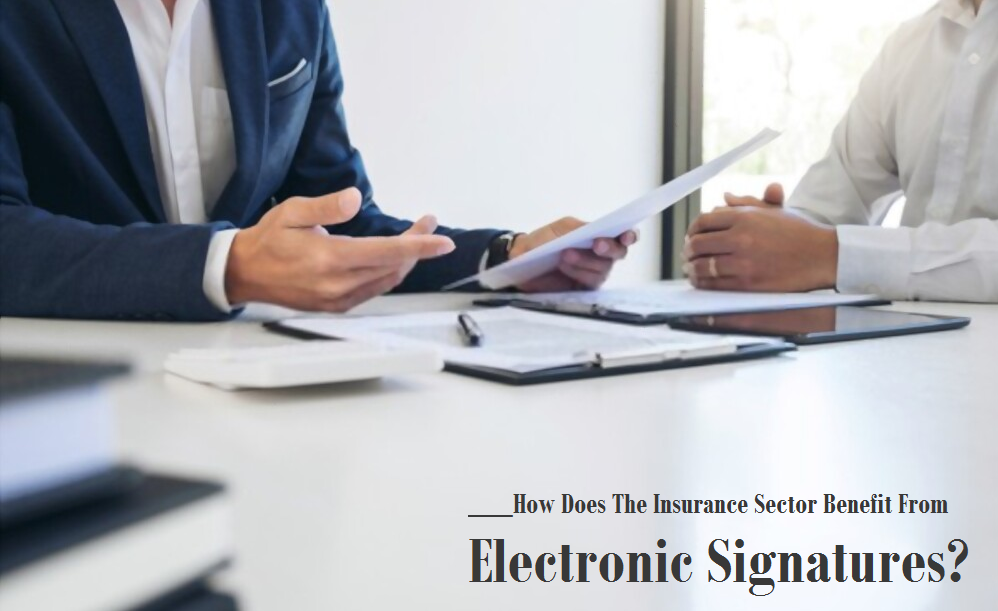 How Does The Insurance Sector Benefit From Electronic Signatures?